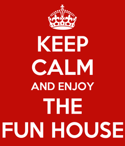 Poster: KEEP CALM AND ENJOY THE FUN HOUSE