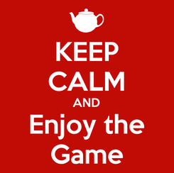 Poster: KEEP CALM AND Enjoy the Game