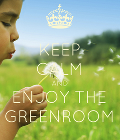 Poster: KEEP CALM AND ENJOY THE GREENROOM
