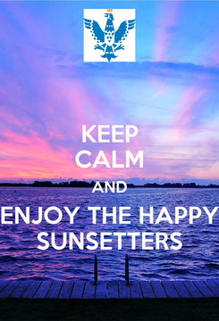 Poster: KEEP CALM AND ENJOY THE HAPPY SUNSETTERS