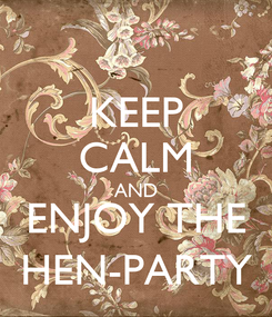 Poster: KEEP CALM AND ENJOY THE HEN-PARTY