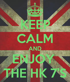 Poster: KEEP CALM AND ENJOY  THE HK 7'S