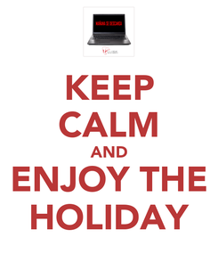 Poster: KEEP CALM AND ENJOY THE HOLIDAY