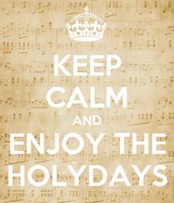 Poster: KEEP CALM AND ENJOY THE HOLYDAYS