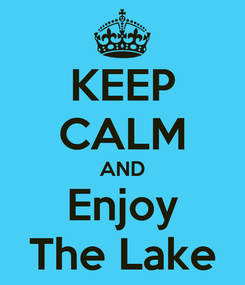 Poster: KEEP CALM AND Enjoy The Lake