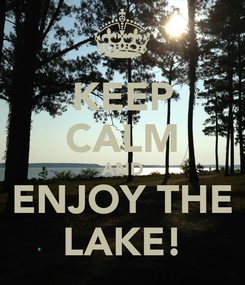 Poster: KEEP CALM AND ENJOY THE LAKE!