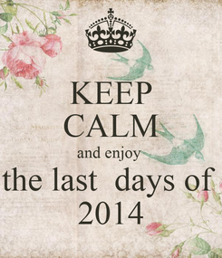 Poster: KEEP CALM and enjoy  the last  days of  2014