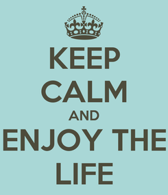 Poster: KEEP CALM AND ENJOY THE LIFE