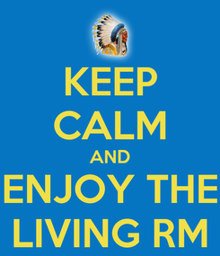Poster: KEEP CALM AND ENJOY THE LIVING RM