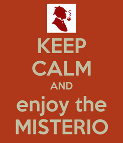 Poster: KEEP CALM AND enjoy the MISTERIO