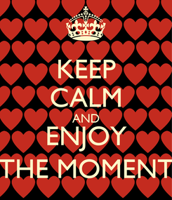 Poster: KEEP CALM AND ENJOY THE MOMENT
