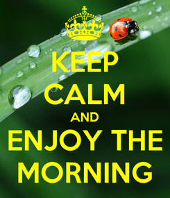 Poster: KEEP CALM AND ENJOY THE MORNING