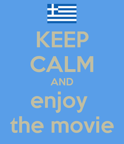 Poster: KEEP CALM AND enjoy  the movie
