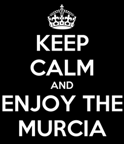 Poster: KEEP CALM AND ENJOY THE MURCIA