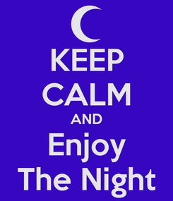 Poster: KEEP CALM AND Enjoy The Night
