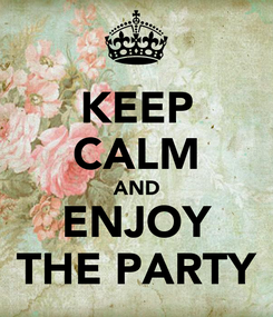 Poster: KEEP CALM AND ENJOY THE PARTY