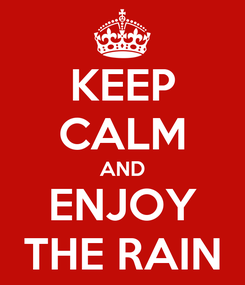 Poster: KEEP CALM AND ENJOY THE RAIN