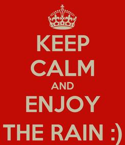 Poster: KEEP CALM AND ENJOY THE RAIN :)