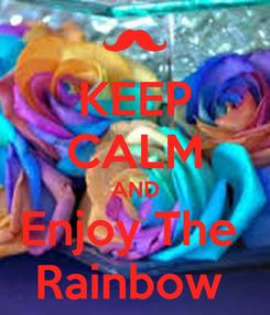 Poster: KEEP CALM AND Enjoy The  Rainbow