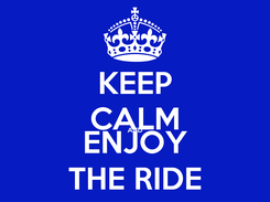 Poster: KEEP CALM AND ENJOY THE RIDE