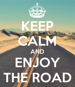 Poster: KEEP CALM AND ENJOY THE ROAD