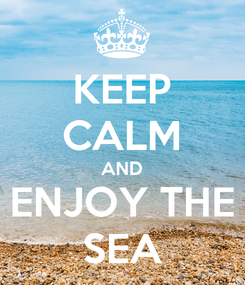 Poster: KEEP CALM AND ENJOY THE SEA