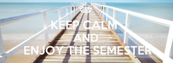 Poster:  KEEP CALM  AND  ENJOY THE SEMESTER