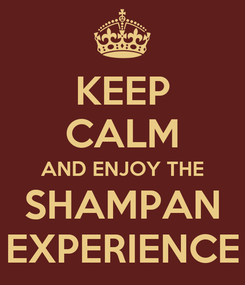 Poster: KEEP CALM AND ENJOY THE SHAMPAN EXPERIENCE