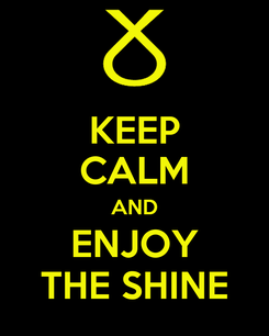Poster: KEEP CALM AND ENJOY THE SHINE