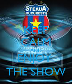 Poster: KEEP CALM AND ENJOY  THE SHOW