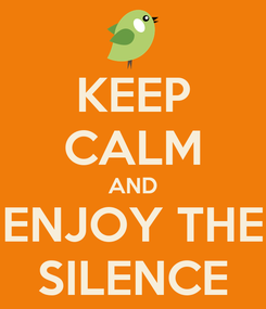 Poster: KEEP CALM AND ENJOY THE SILENCE