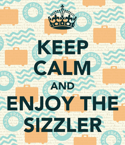 Poster: KEEP CALM AND ENJOY THE SIZZLER