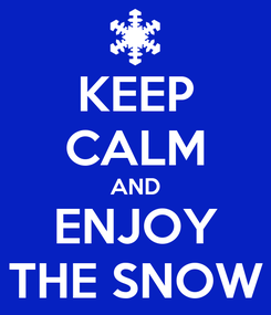 Poster: KEEP CALM AND ENJOY THE SNOW