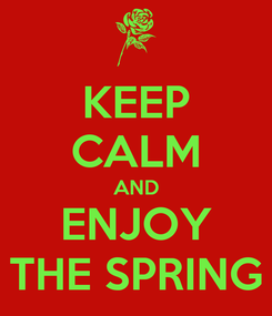 Poster: KEEP CALM AND ENJOY THE SPRING