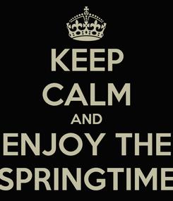 Poster: KEEP CALM AND ENJOY THE SPRINGTIME