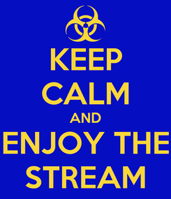 Poster: KEEP CALM AND ENJOY THE STREAM