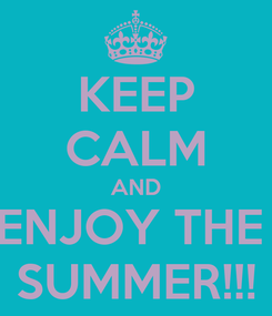 Poster: KEEP CALM AND ENJOY THE  SUMMER!!!