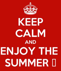 Poster: KEEP CALM AND ENJOY THE  SUMMER 👍