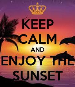 Poster: KEEP CALM AND ENJOY THE SUNSET