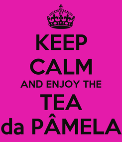 Poster: KEEP CALM AND ENJOY THE TEA da PÂMELA