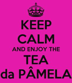 Poster: KEEP CALM AND ENJOY THE TEA da PÂMELA