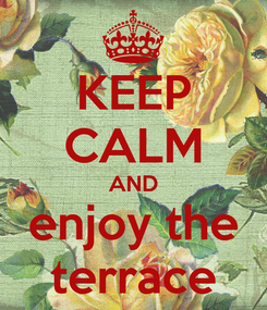 Poster: KEEP CALM AND enjoy the terrace