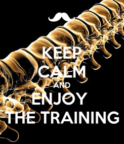 Poster: KEEP CALM AND ENJOY  THE TRAINING