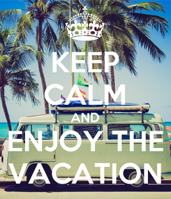Poster: KEEP CALM AND ENJOY THE VACATION