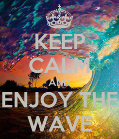 Poster: KEEP CALM AND ENJOY THE WAVE