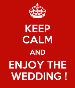 Poster: KEEP CALM AND ENJOY THE  WEDDING !