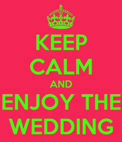 Poster: KEEP CALM AND ENJOY THE WEDDING