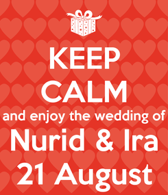 Poster: KEEP CALM and enjoy the wedding of Nurid & Ira 21 August