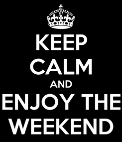 Poster: KEEP CALM AND ENJOY THE WEEKEND