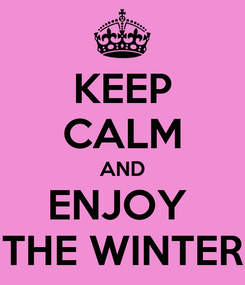 Poster: KEEP CALM AND ENJOY  THE WINTER